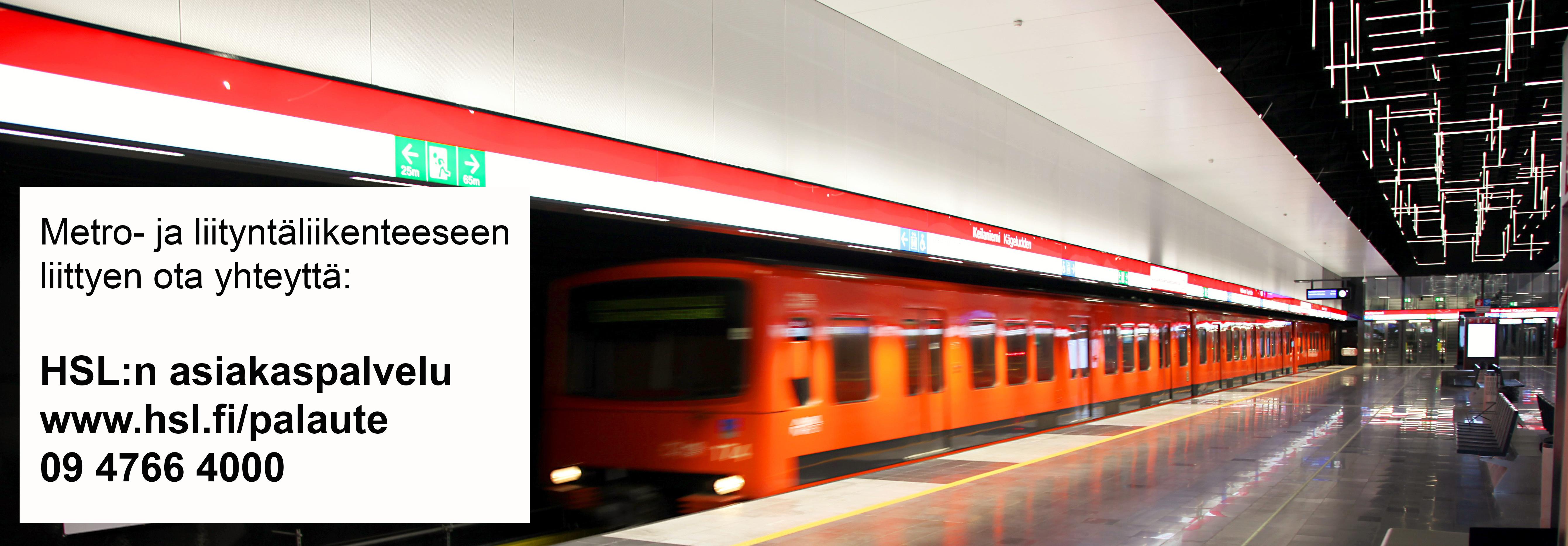 Metro- ja liityntäliikenteeseen liittyen ota yhteyttä HSL:n asiakaspalveluun joko verkossa hsl.fi/palaute tai puhelimitse 094766400.